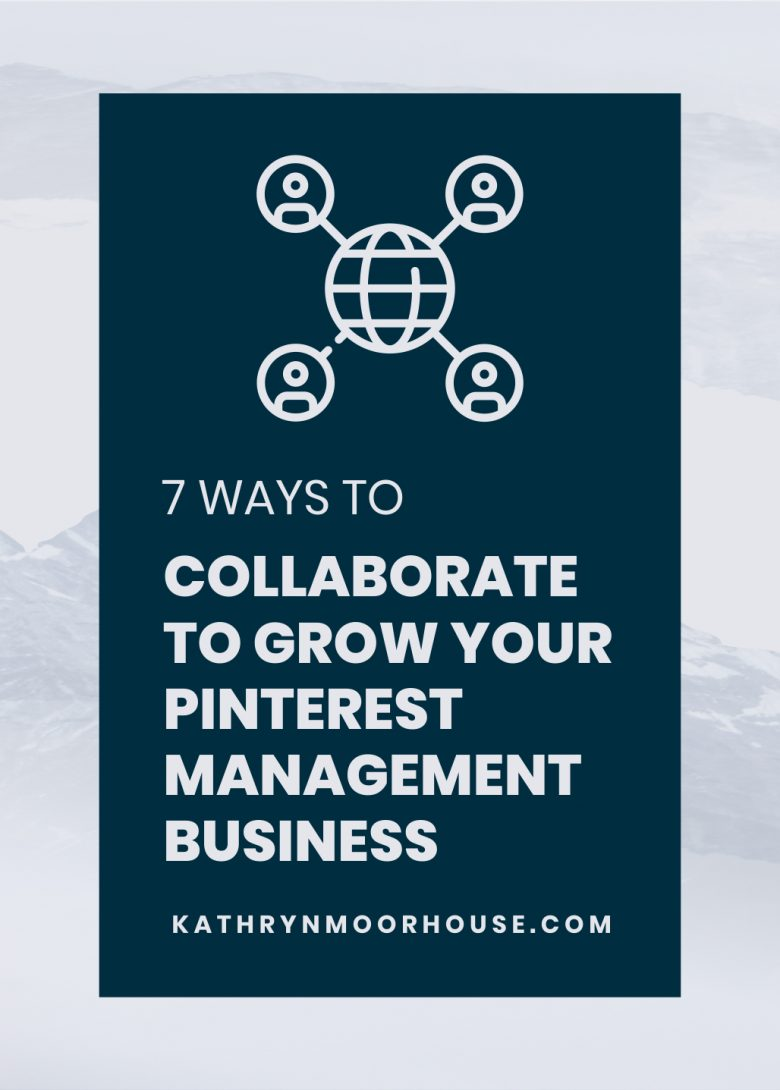 7 ways to collaborate to grow your Pinterest Management business by Kathryn Moorhouse. Business Collaboration tips